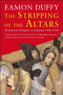 The Stripping of the Altars : Traditional Religion in England, 1400-1580, Second Edition, Paperback Book