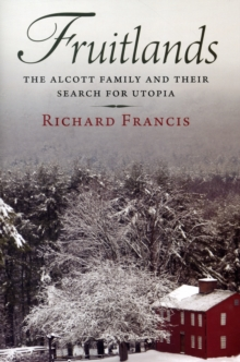 Fruitlands : The Alcott Family and Their Search for Utopia, Hardback Book
