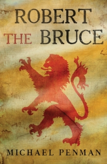 Robert the Bruce : King of the Scots, Hardback Book