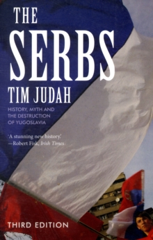 The Serbs : History, Myth and the Destruction of Yugoslavia, Third Edition, Paperback Book