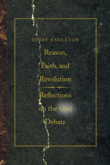 Reason, Faith, and Revolution : Reflections on the God Debate, Paperback Book