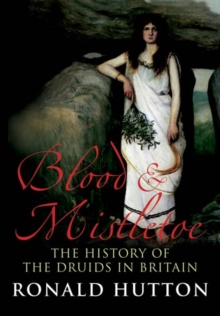 Blood and Mistletoe : The History of the Druids in Britain, Paperback Book