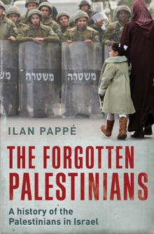 The Forgotten Palestinians : A History of the Palestinians in Israel, Paperback Book