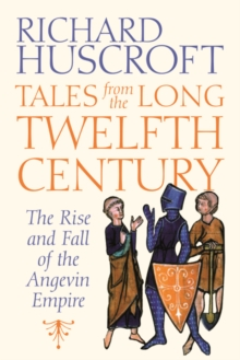 Tales from the Long Twelfth Century : The Rise and Fall of the Angevin Empire, Hardback Book