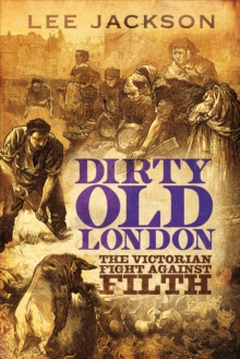 Dirty Old London : The Victorian Fight Against Filth, Hardback Book