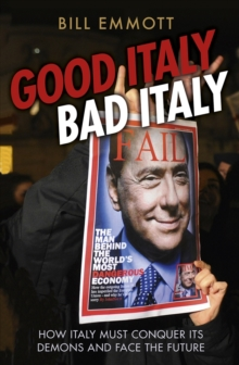 Good Italy, Bad Italy : Why Italy Must Conquer Its Demons to Face the Future, Paperback Book