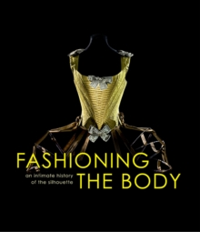 Fashioning the Body : An Intimate History of the Silhouette, Hardback Book