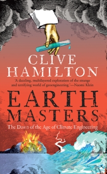 Earthmasters : The Dawn of the Age of Climate Engineering, Paperback Book