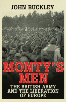 Monty's Men : The British Army and the Liberation of Europe, Paperback Book