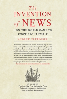 The Invention of News : How the World Came to Know About Itself, Paperback Book