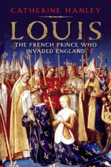 Louis : The French Prince Who Invaded England, Hardback Book