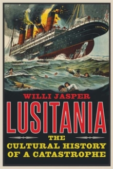 Lusitania : The Cultural History of a Catastrophe, Hardback Book