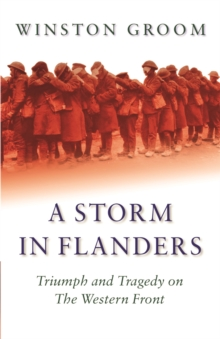 A Storm in Flanders : Triumph and Tragedy on the Western Front, Paperback Book