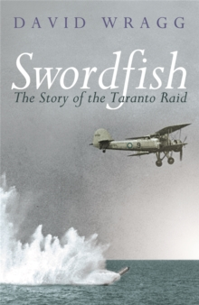 Swordfish : The Story of the Taranto Raid, Paperback Book