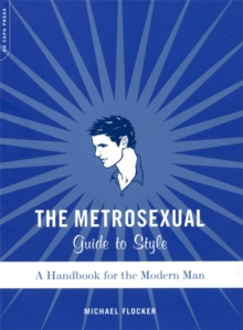 The Metrosexual Guide to Style : A Handbook for the Modern Man, Paperback Book