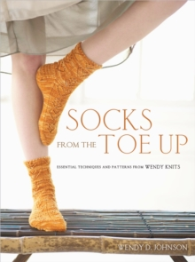 Socks from the Toe Up : Essential Techniques and Patterns from Wendy Knits, Paperback Book