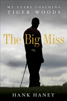 Big Miss : My Years Coaching Tiger Woods, The, Hardback Book