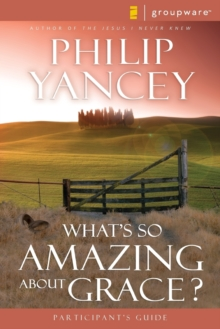 What's So Amazing About Grace? Participant's Guide, Paperback Book