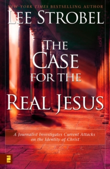 The Case for the Real Jesus : A Journalist Investigates Current Attacks on the Identity of Christ, Paperback Book