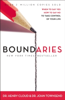 Boundaries : When to Say Yes, How to Say No To Take Control of Your Life, Paperback Book