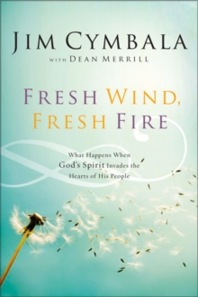 Fresh Wind, Fresh Fire : What Happens When God's Spirit Invades the Hearts of His People, Paperback Book