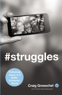 #Struggles: Following Jesus in a Selfie-Centered World, Paperback Book