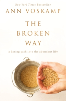 The Broken Way: A Daring Path into the Abundant Life, Paperback Book