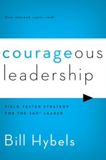 Courageous Leadership : Field-Tested Strategy for the 360 Degrees Leader, Paperback Book