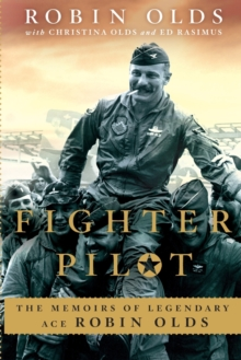 Fighter Pilot : The Memoirs of Legendary Ace Robin Olds, Paperback Book