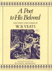 A Poet to His Beloved : The Early Love Poems of W.B.Yeats, Hardback Book