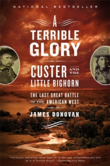 A Terrible Glory : Custer and the Little Bighorn - the Last Great Battle, Paperback Book