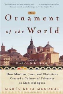 The Ornament of the World : How Muslims, Jews and Christians Created a Culture of Tolerance in Medieval Spain, Paperback Book