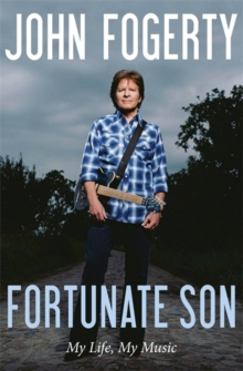 Fortunate Son : My Life, My Music, Hardback Book