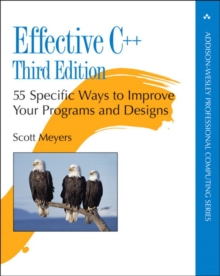Effective C++ : 55 Specific Ways to Improve Your Programs and Designs, Paperback Book