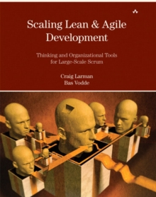 Scaling Lean and Agile Development : Thinking and Organizational Tools for Large-Scale Scrum, Paperback Book