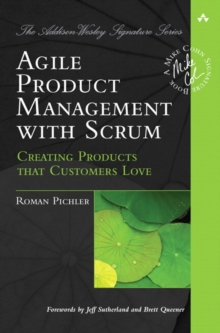Agile Product Management with Scrum : Creating Products that Customers Love, Paperback Book