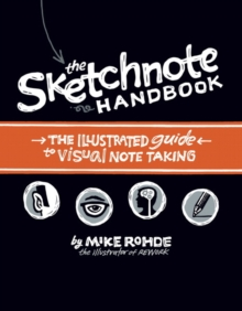 The Sketchnote Handbook : The Illustrated Guide to Visual Notetaking, Paperback Book