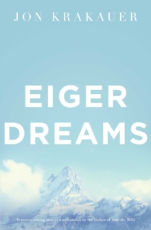 Eiger Dreams : Ventures Among Men and Mountains, Paperback Book