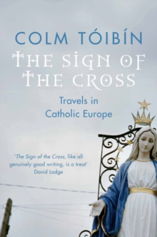 The Sign of the Cross : Travels in Catholic Europe, Paperback Book