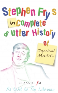 Stephen Fry's Imcomplete & Utter History of Classical Music, Paperback Book