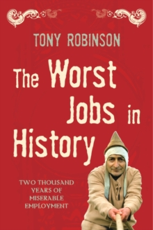 The Worst Jobs in History : Two Thousand Years of Miserable Employment, Paperback Book