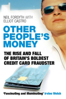 Other People's Money : The Rise and Fall of Britain's Boldest Credit Card Fraudster, Paperback Book