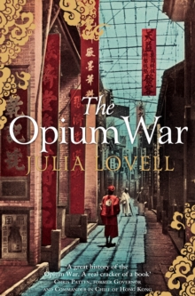 The Opium War : Drugs, Dreams and the Making of China, Paperback Book