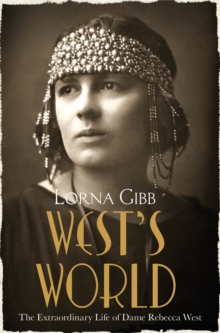 West's World : The Extraordinary Life of Dame Rebecca West, Paperback Book