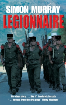 Legionnaire : The Real Life Story of an Englishman in the French Foreign Legion, Paperback Book