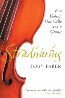 Stradivarius : Five Violins, One Cello and a Genius, Paperback Book