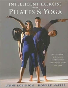 Intelligent Exercise with Pilates and Yoga : A Contemporary and Dynamic Combination of Body Control Pilates and Yoga, Paperback Book