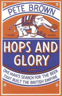 Hops and Glory : One Man's Search for the Beer That Built the British Empire, Paperback Book