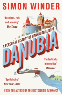 Danubia : A Personal History of Habsburg Europe, Paperback Book