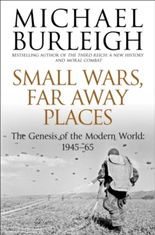 Small Wars, Faraway Places : The Genesis of the Modern World 1945-65, Paperback Book
